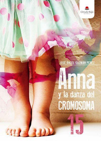 Anna y la danza del cromosoma 15 - José Angel Guzmán Pérez