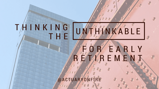 thinking the unthinkable for early retirement