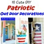 Patriotic Outdoor Decorations 10 Fun Ideas