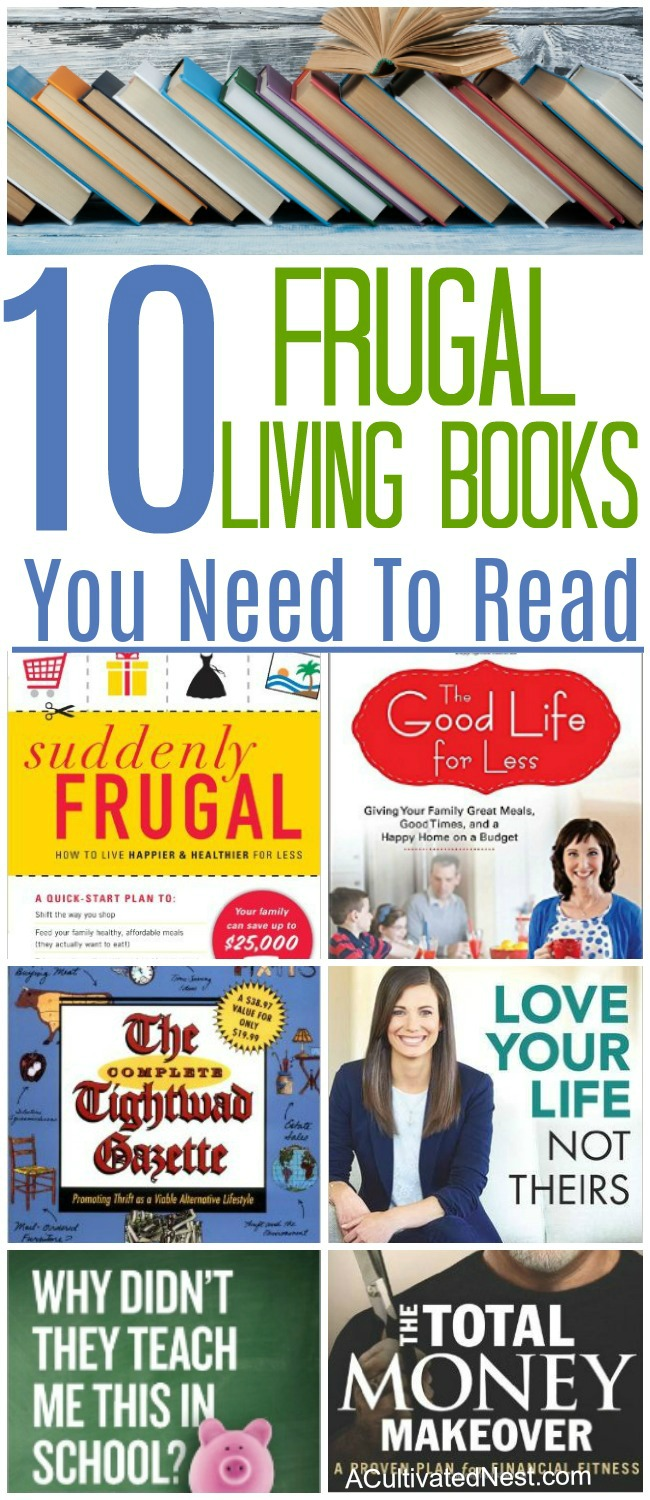 Frugal Living Books You Need To Read - Want to change your finances? Then you need to read the right books! These 10 frugal living books will help you get control of your money! Frugal living, money books, personal finance books