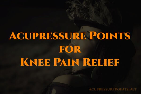 Acupressure Points for Knee Pain Relief