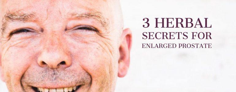 3 Herbal Secrets for Enlarged Prostate