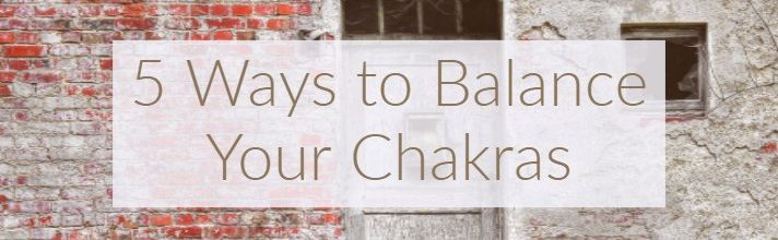 5 Ways to Balance Your Chakras