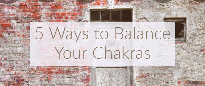 5 Ways to Balance Your Chakras