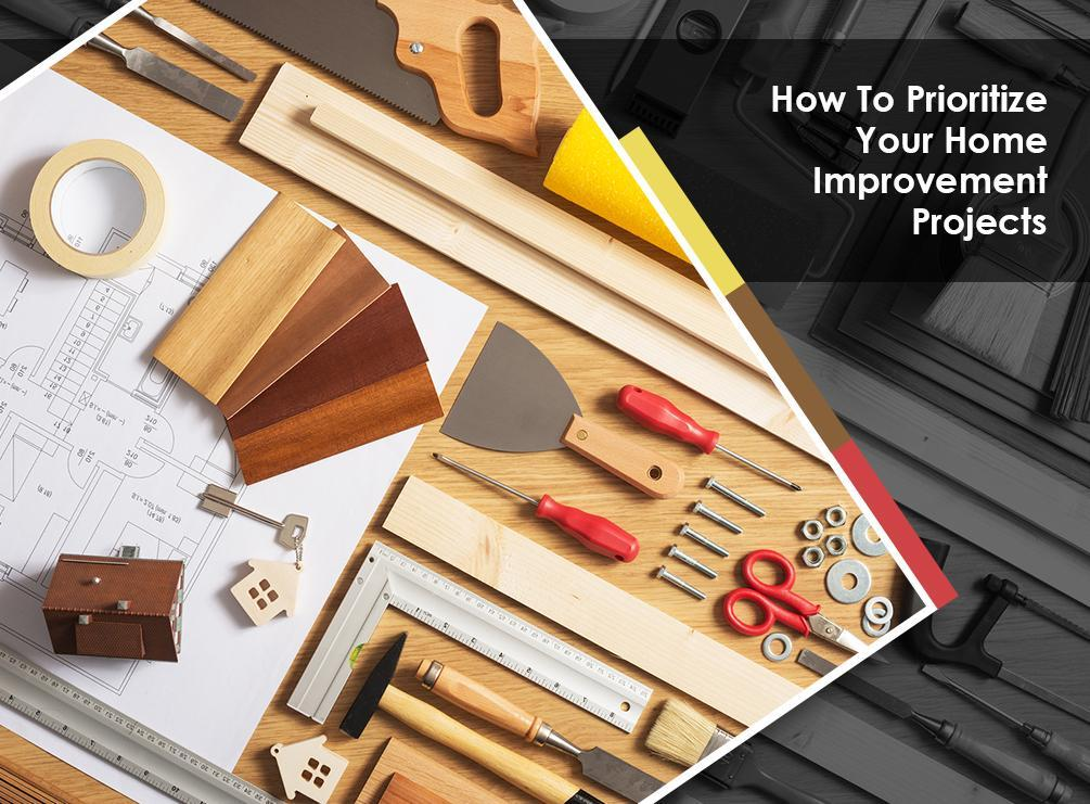 How To Prioritize Your Home Improvement Projects