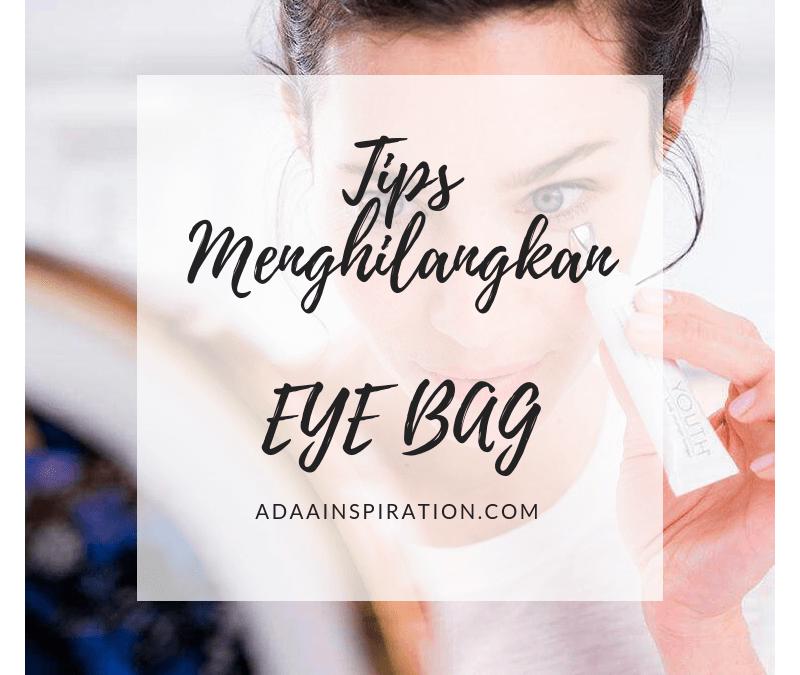 9 Cara Hilangkan Eye Bag Dengan Mudah