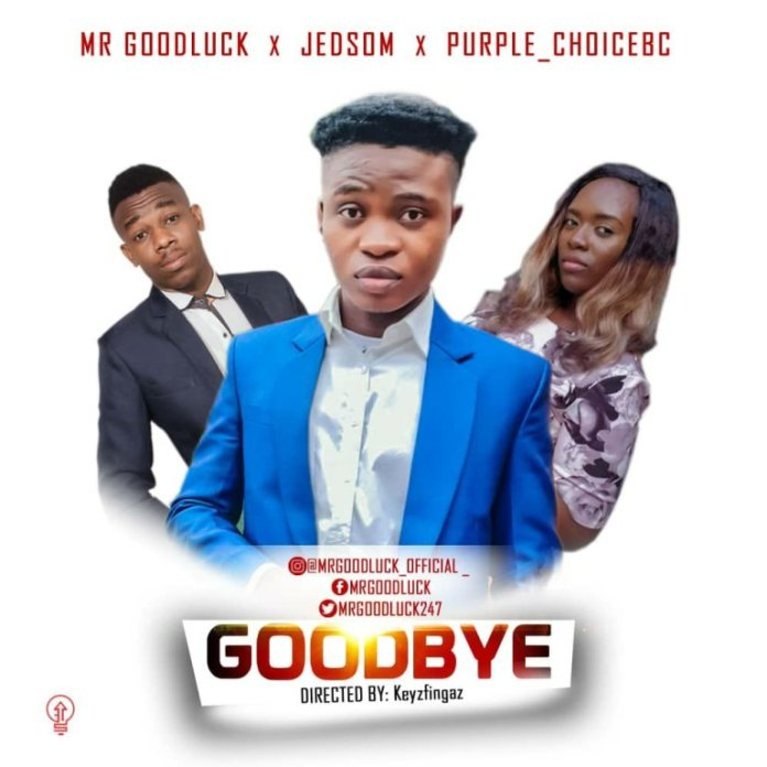 Mr Goodluck @mrgoodluck_Official Releases  Goodbye (Ft. Jedsom & Purple_choicebc)