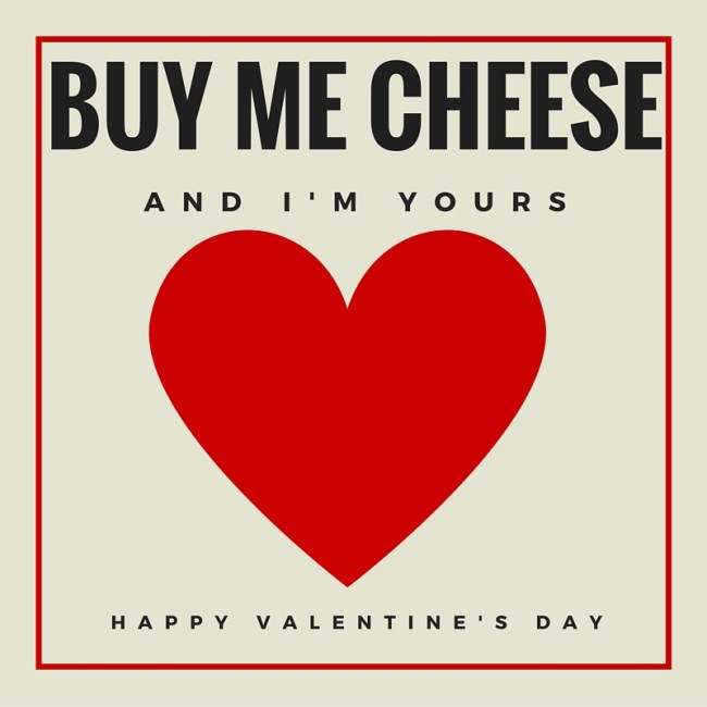 Happy Valentine's Day! Buy me cheese.