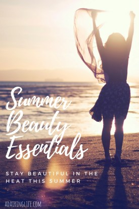 Summer Beauty Essentials - Stay Beautiful in the Heat this Summer!