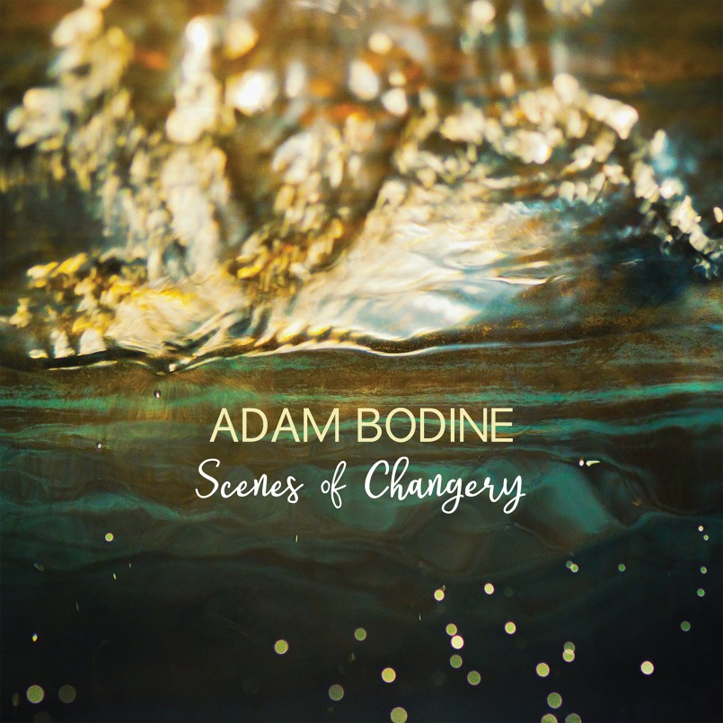 Adam Bodine - Scenes of Changery