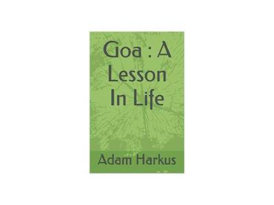 Goa: A Lesson In Life by Adam Harkus