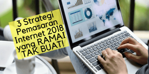 3 Strategi Pemasaran Internet 2018 yang RAMAI TAK BUAT!