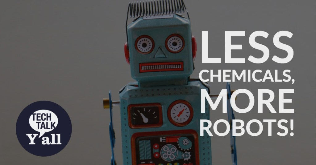 Less Chemicals, More Robots!