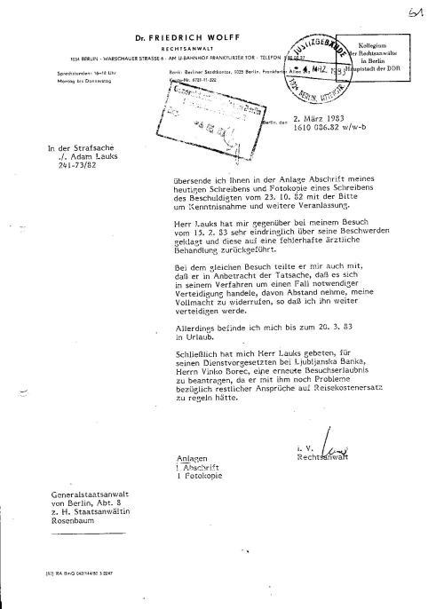 An die Staatsanwältin - Diebin Rosenbaum: ... übersende ich Ihnen in der Anlage Abschrift meines heutigen Schreibens und Fotokopie eines Schreibens des Beschuldigten vom 23.10.82 mit der Bitte um Kenntnisnahme (!?) Herr Lauks hat mir gegenüber bei meinem Besuch vom 15.2,83 eindringlich über seine Beschwerden geklagt und diese auf eine ffehlerhafte ärztliche Behandlung zurückgeführt.