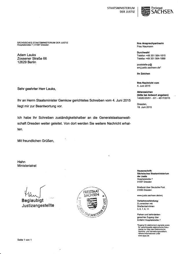 Staatsministerium derJustiz des Freistaates Sachsen hat zuständigkeitshalber die Generalstaatsanwaltschaft Dresden beauftragt die Ermittlungen zu überwachen oder MNotfalls an sich zu ziehen. Die Aufarbeitung hat begonnen !