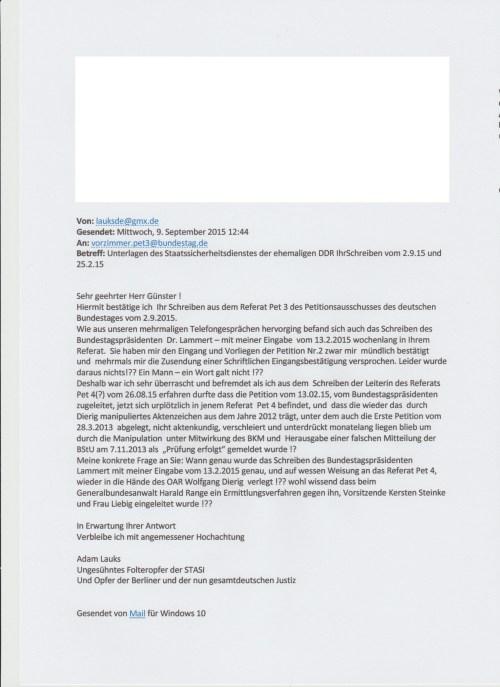 Wie aus unseren mehrmaligen Telefongesprächen hervorging befand sich auch das Schreiben des Bundestagspräsidenten Dr. Lammert – mit meiner Eingabe vom 13.2.2015 wochenlang in Ihrem Referat. Sie haben mir den Eingang und Vorliegen der Petition Nr.2 zwar mir mündlich bestätigt und mehrmals mir die Zusendung einer Schriftlichen Eingangsbestätigung versprochen. Leider wurde daraus nichts!?? Ein Mann – ein Wort galt nicht !??