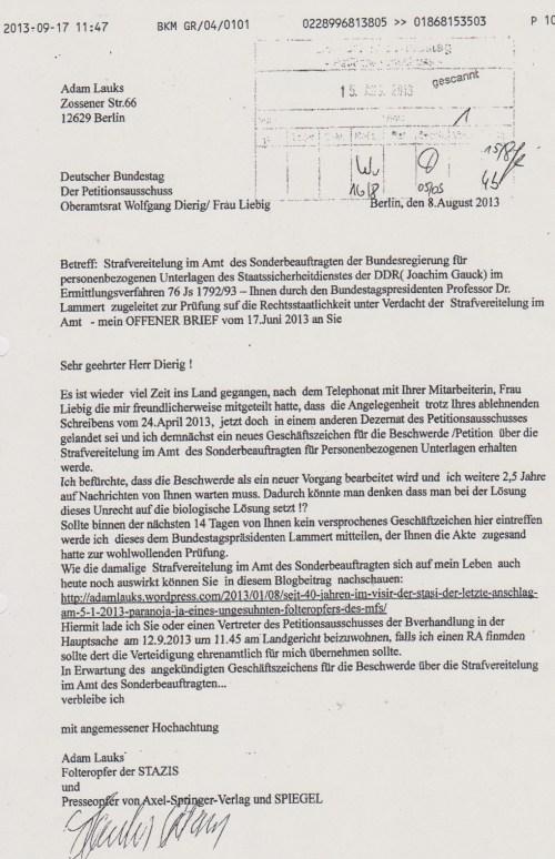 Sehr geehrter Herr Dieruig ! Es ist wieder viel Zeit ins Land gegangen, nach dem Telephonat mit Ihrer Mitarbeiterin, Frau Liebig di mir freundlicherweise mitgeteilt hatte, dass die Angelegenheit trotz Ihres Ablehnenden Schreibens vom 24.April 2013 jetzt doch in einem anderen ( welchen ) Dezernat des Petitionsausschusses gelandet sei und ich demnächst ein neues Geschäftszeichen für die Beschwerde /Petition über die Strafvereitelung im Amt des Sonderbeauftragten für personenbezogenen Unterlagen des MfS erhalten werde... Bis heute ist dies nicht passier - die Akte verschwand und erhielt nie den richtigen Titel und eigenes AZ - wurde somit nicht als solche aktenkundig!??