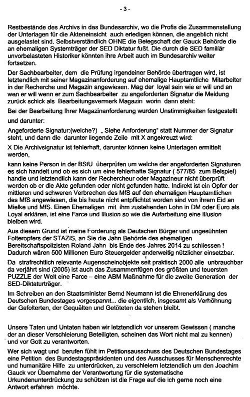 Aus diesem Grund ist meine Forderung, als Deutschen Bürger und ungesühnten Folteropfer der STAZIS, an Sie (Frau Grütters), die Jahns Behörde des ehemaligen Bereitschaftspolizisten Roland Jahn bis Ende des Jahres 2014 zu schließen ! Dadurch wären 500 Mio € Steuergelder anderweitig nützlicher einsetzbar.