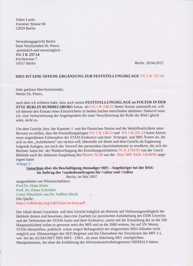 Sehr geehrter Herr Vorsitzender, Werter Dr. Peters, nach dem ich erfahren habe , dass auch meine FESTSTELLUNGSKLAGE zu FOLTER IN DER STVE BERLIN-RUMMELSBURG vortan als VG 1 K 138.15 Ihrem Vorsitz unterstellt sei, will ich hiermit den einsatz eines Einzelrichters ind beiden Sachen entschieden ablehnen. Dadurch lasse ich eine Verharmlosung der Angelegenheit die einer Verschleierung der Rolle der BStU gleich wäre, nicht zu.