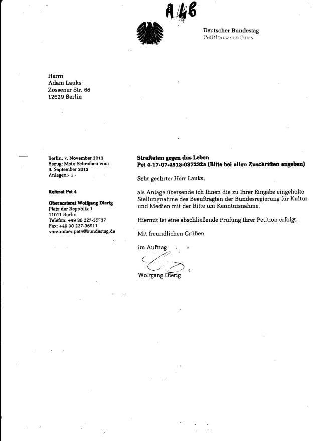 """Wolfgang Dierig: trotz-""""Zu    Ihrem Anliegen habe ich zwischenzeitlich( WANN!?) eine Prüfung eingeleitet, die einige Zeit in Anspruch nehmen wird. Über das Ergebnis werde ich Sie unterrichten.  Ich bitte Sie, sich bis dahin zu gedulden."""" war bereits am 7.November 2013 hieß es: """"... als Anlage übersende ich Ihnen die zu Ihrer Eingabe (!?) eingeholte Stellungnahme des Beauftragten der Bundesregierung für Kultur und Medien mit der Bitte um Kenntnisnahme. Hiermit ist eine abschließende Prüfung Ihrer Petition erfolgt."""" Wenn das die Prüfung meiner Angabe ist, was ist mit den Petition des Bundestagspräsidenten und des Ausschusses für Menaschenrechte und humanitäre Hilfe  geschehen !? Unterdrückt, verschleiert, nicht aktenkundig geblieben !??"""