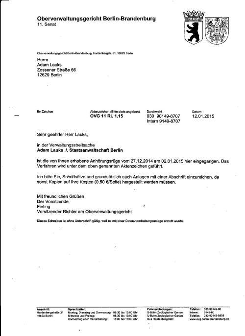 In der Verwaltungsstreitsache Adam Lauks ./. Staatsanwaltschaft Berlin ... ist die von Ihnen erhobene Anhörungsrüge vom 27.12.2014 am 20.1.2015  hier eingegangen. Verfahren wird unter dem oben genannten Aktenzeichen geführt.