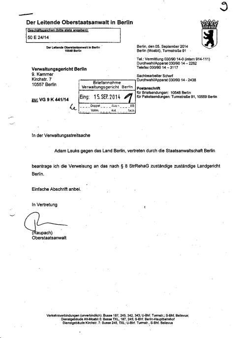 In der Verwaltungsstreitsache Adam Lauks gegen das LAND bERLIN; VERTRETEN DURCH DIE sTAatsanwaltschaft Berlin beantrage ich die Verweisung an das  nach § 8 StrRehaG zuständige Landgericht Berlin