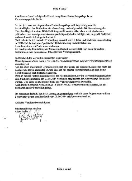 Bei der jetzt von mir eingereichten Feststellungsklage soll folgerichtig nur die Rechtsmäßigkeit der MASSNAHME DER AUSWEISUNG und auf Grund der Nichtumsetzung, die Unrechtmäßigkeit mweined DDR-Haft festgestellt werden.Aber eben nicht, ob dies aus politischen oder sonstigen anerkennungswürdigen Gründen erfolgte, wie ew gemäß StrRehaG auch noch zusätzlich eingefordert wird.