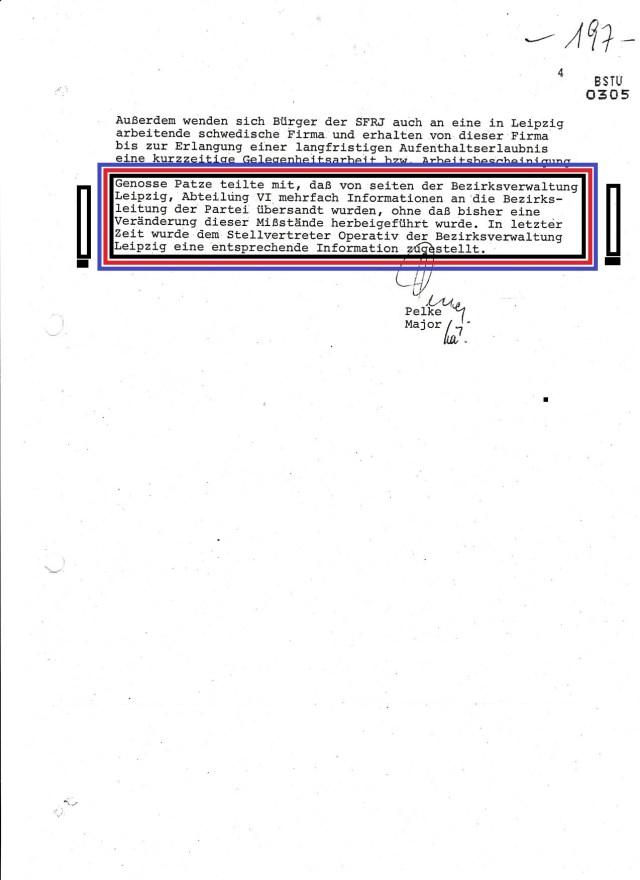 Henosse Petze teilte mit, daß von seiten der Bezirksverwaltung Leipzig ( MfS), Abteilung VI mehrfach Informationen an die Bezirksleitung der Partei übersandt wurden, ohne daß bisher eine Veränderung dieser Mißstände herbeigeführt wurde(!) In letzter Zeit Zeit wurde dem Stellvertreter Operativ (HA IX)  der Bezirksverwaltung Leipzig eine entsprechende Information zugestelt.