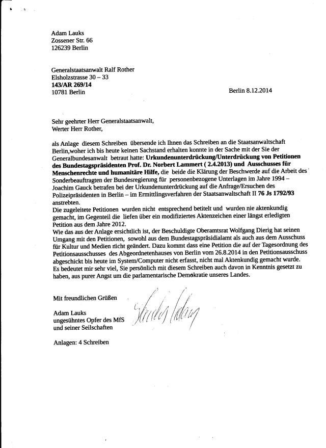 Werter Herr Rother, als Anlage diesem Schreiben übersende ich Ihnen das Schreiben an die Staatsanwaltschaft Berlin, woher ich bis heute keinen Sachstand erhalten konnte in der Sache mit der Sie der Generalbundesanwalt betraut hatte :