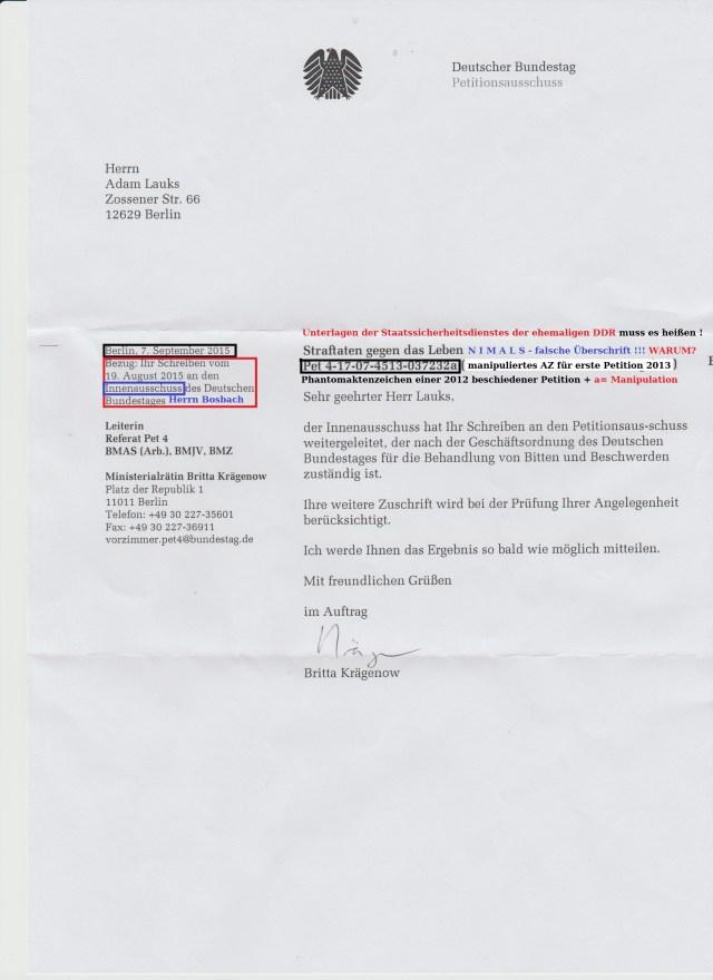 Die Eingabe des Innenausschusses wird nach der 2.ten Petition vom 13.2.2015 wird absichtlich fehlgelweitet in das Referat Pet 4 und wird auch nicht ordnungsgemäß unter der Überschrift: Unterlagen des Staatssicherheitsdienstes mit neuem Aktenzeichen aktenkundug gemacht, sondern wird es einer längst abgelaufenen Petition aus dem Jahre 2012 hinzugefügt unter der Aufschrift: Straftaten gegen das Leben. Verdummung,Vergauckelung und letztendlich Vereitelung der ordnungesgemäßen Bearbeitung der Petition und Verarschung des Herrn Bosbach - Leiter des Innenausschusses.