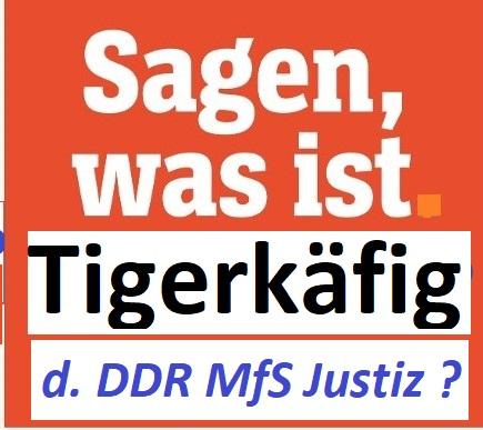 Sagen was ist Tigerkäfig der DDR Justiz?