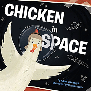 Chicken in Space by Adam Lehrhaupt