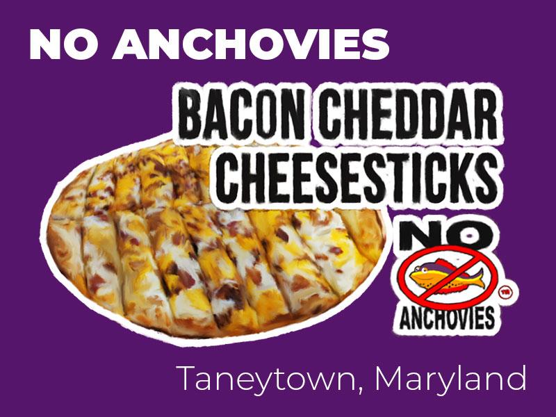 no anchovies bacon cheddar cheese sticks