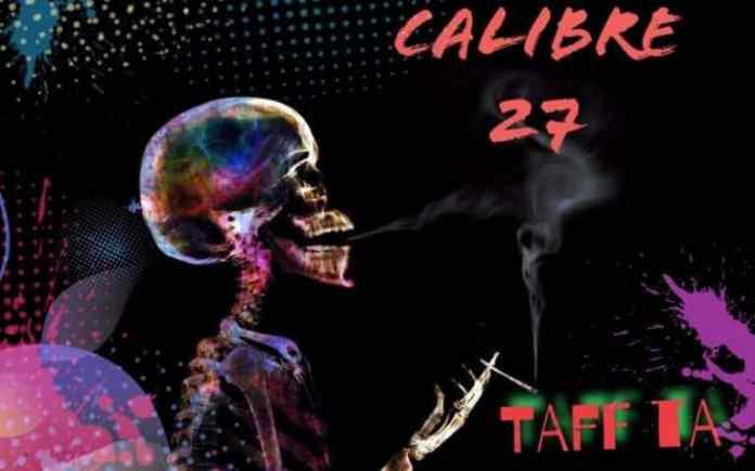 Calibre 27 dans le nouveau morceau Taff Ta