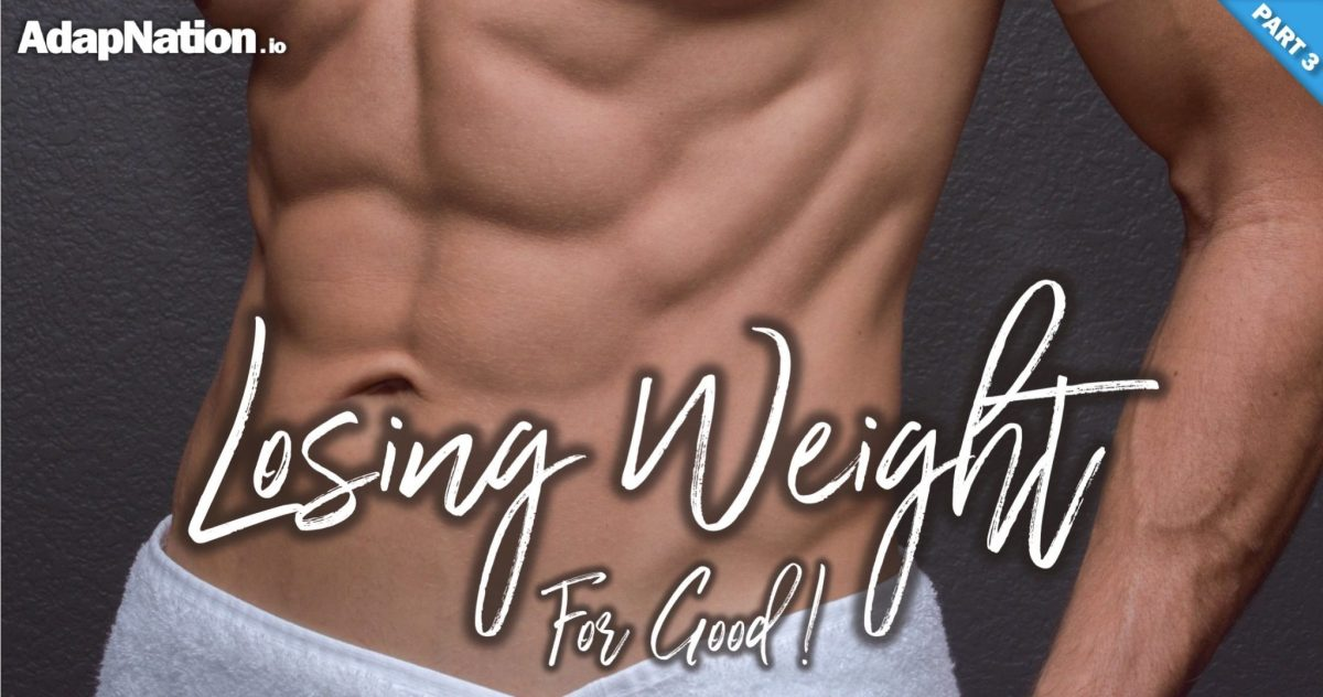 Losing Body Fat For Good - Here's All You Need To Know [Part 3]