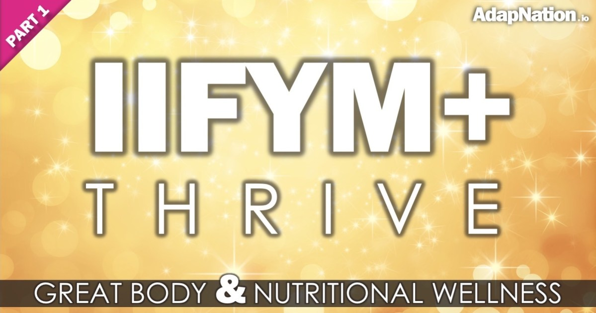 IIFYM+ THRIVE - AdapNation's Approach to Nutritional Wellness [PART 1]
