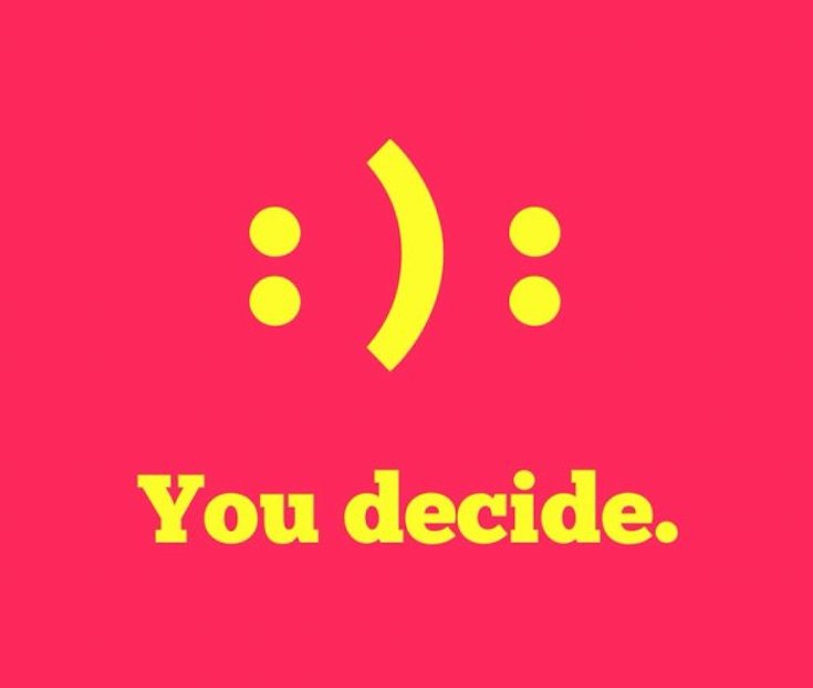 happy or sad you choose