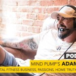#52: Mind Pump's Adam Schafer – Building a Digital Fitness Business, Personal Passions, Hard Home Truths & His Deepest Aspirations