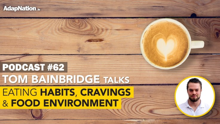 #62: Eating Habits, Cravings & Food Environment with Tom Bainbridge