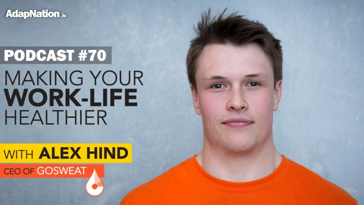#70:  Making Your Work-Life Healthier with Alex Hind (GoSweat CEO)