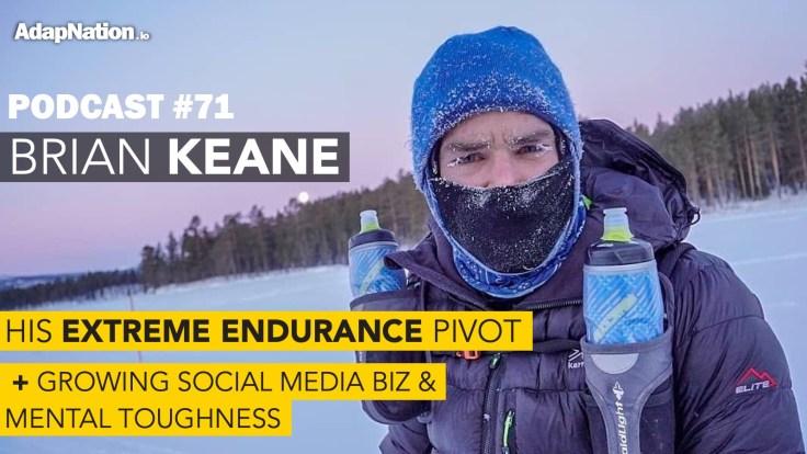#71: Brian Keane on his Extreme Endurance Pivot, Social Media Biz & Mental Toughness