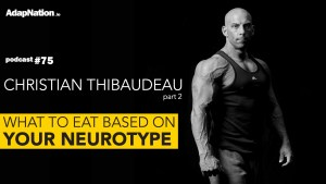#75: What To Eat Based on Your Neurotype with Christian Thibaudeau