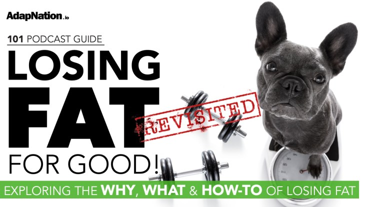 #100: 101 on Losing Fat For Good! Revisited (2 parter)