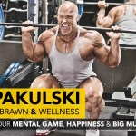 #98: Ben Pakulski – on Developing Your Mental Game, Happiness & Big Muscles