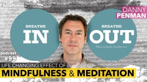 #99: The Life Changing Effect of Mindfulness & Meditation ~Danny Penman