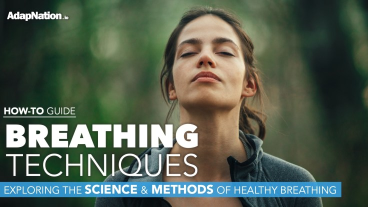 Breathing Techniques: Exploring the Science & Methods to Healthy Breathing