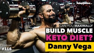 #116: Can You Maximally Build Muscle on a Keto Diet? ~Danny Vega