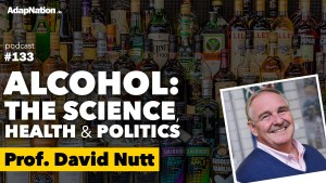 #133: Alcohol: the Science, Health & Politics ~Prof. David Nutt