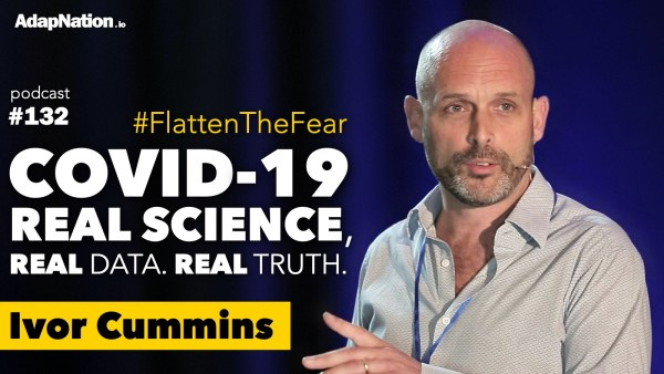 #132: #FlattenTheFear – COVID-19 Real Science, Data & Truth ~Ivor Cummins