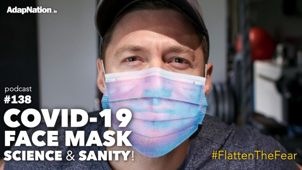 #138: Now for some COVID-19 Face Mask Science & Sanity!